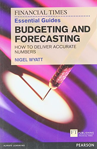 The Financial Times Essential Guide to Budgeting and Forecasting: How to Deliver Accurate Numbers (The FT Guides) from FT Publishing International