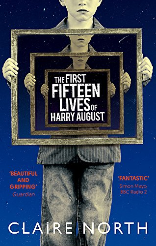 The First Fifteen Lives of Harry August: The word-of-mouth bestseller you won't want to miss from Orbit