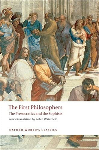 The First Philosophers The Presocratics and Sophists (Oxford World's Classics) from Oxford University Press