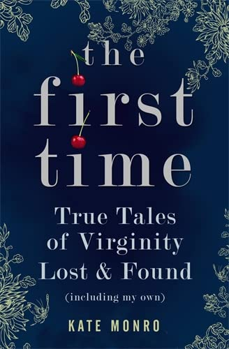 The First Time: True Tales of Virginity Lost and Found (Including My Own) from Icon Books Ltd