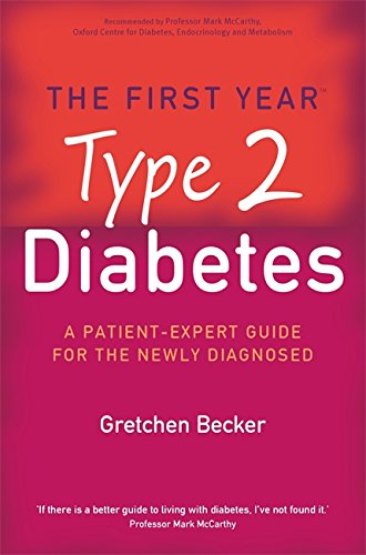 The First Year: Type 2 Diabetes: A Patient-Expert Guide for the Newly Diagnosed: The First Year - An Essential Guide for the Newly Diagnosed from Robinson Publishing