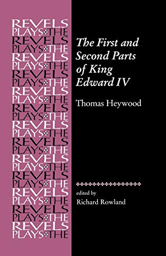 The First and Second Parts of King Edward the Fourth (Revels Plays) (The Revels Plays) from Manchester University Press