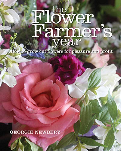 The Flower Farmer's Year: How to Grow Cut Flowers for Pleasure and Profit from GREW4