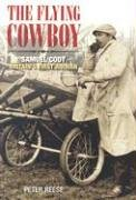 The Flying Cowboy: The Story of Samuel Cody, Britain's First Airman from The History Press