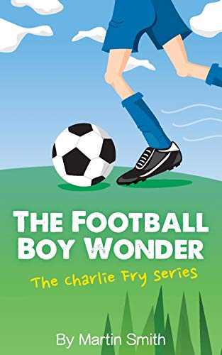 The Football Boy Wonder: (Football book for kids 7-13) (The Charlie Fry Series): Volume 1 from CreateSpace