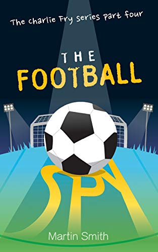 The Football Spy: (Football book for kids 7 to 13): Volume 4 (The Charlie Fry Series) from CreateSpace Independent Publishing Platform