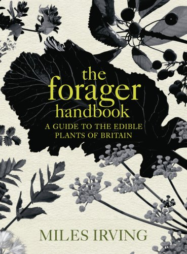 The Forager Handbook: A Guide to the Edible Plants of Britain from Ebury Press