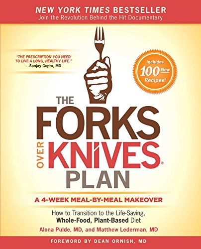 The Forks Over Knives Plan: How to Transition to the Life-Saving, Whole-Food, Plant-Based Diet from Atria Books