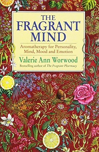 The Fragrant Mind: Aromatherapy for Personality, Mind, Mood and Emotion from Aromatherapy Books