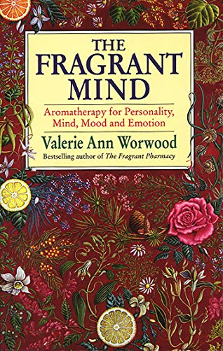 The Fragrant Mind: Aromatherapy for Personality, Mind, Mood and Emotion from Bantam