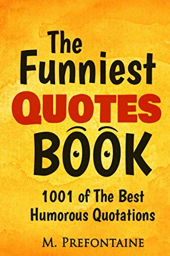 The Funniest Quotes Book: 1001 of the Best Humourous Quotations from CreateSpace Independent Publishing Platform