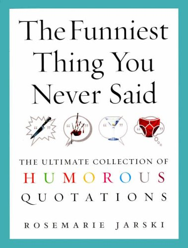 The Funniest Thing You Never Said: The Ultimate Collection of Humorous Quotations from Ebury Press