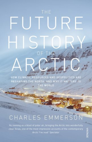 The Future History of the Arctic: How Climate, Resources and Geopolitics are Reshaping the North and Why it Matters to the World from Vintage