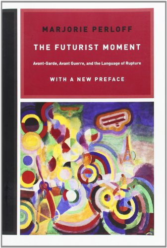 The Futurist Moment: Avant-Garde, Avant Guerre, and the Language of Rupture, with a New Preface from University of Chicago Press