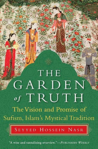 The Garden of Truth: The Vision and Promise of Sufism, Islam's Mystical Tradition from HarperOne