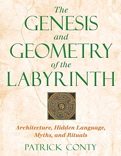 The Genesis and Geometry of the Labyrinth: Architecture Hidden Language Myths and Rituals from Inner Traditions Bear and Company