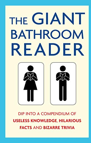 The Giant Bathroom Reader: Dip into a compendium of useless knowledge, hilarious facts and bizarre trivia from Constable