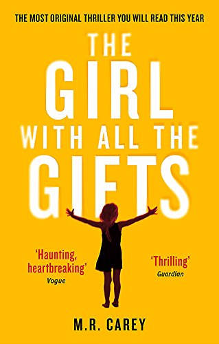 The Girl With All The Gifts: The most original thriller you will read this year (The Girl With All the Gifts series) from Orbit