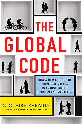 The Global Code: How a New Culture of Universal Values Is Reshaping Business and Marketing from St. Martin's Press