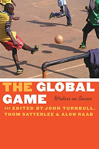The Global Game: Writers on Soccer (Bison Original) from Bison Books