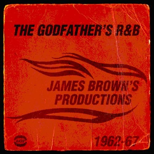The Godfather's R&B: James Brown's Productions 1962-67