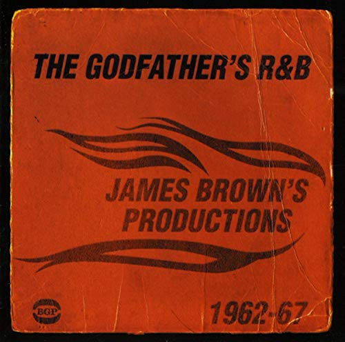 The Godfather's R&B: James Brown's Productions 1962-67 from BGP