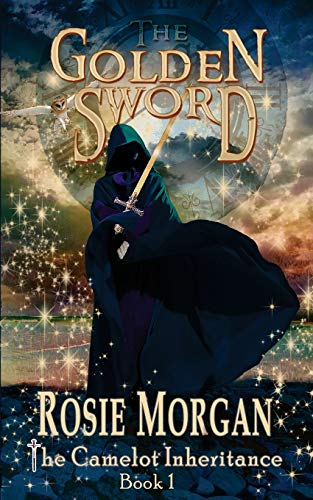 The Golden Sword (The Camelot Inheritance - Book 1): Volume 1 from Morgan Rosie