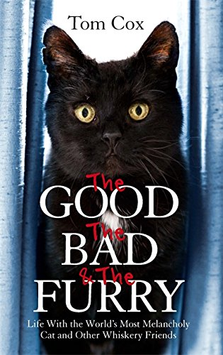 The Good. The Bad and The Furry: Life with the World's Most Melancholy Cat and Other Whiskery Friends from Sphere