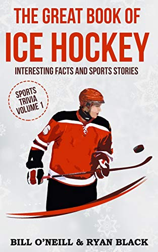 The Great Book of Ice Hockey: Interesting Facts and Sports Stories: Volume 1 (Sports Trivia) from CreateSpace Independent Publishing Platform