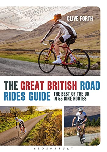 The Great British Road Rides Guide: The Best of the UK in 55 Bike Routes from Bloomsbury Sport