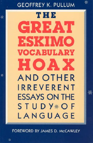 The Great Eskimo Vocabulary Hoax and Other Irreverent Essays on the Study of Language from University of Chicago Press