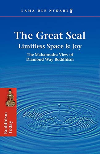 The Great Seal: Limitless Space & Joy: The Mahamudra View of Diamond Way Buddhism from Firewheel Publishing