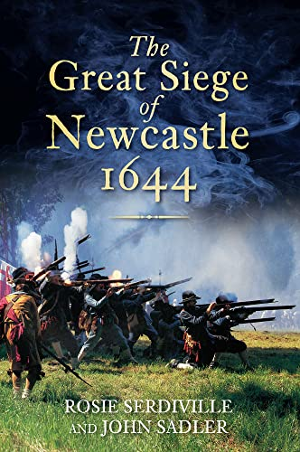 The Great Siege of Newcastle 1644 from The History Press