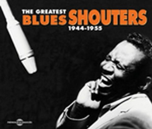 The Greatest Blues Shouters 1944-1955