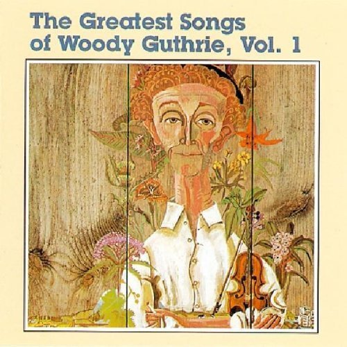 The Greatest Songs Of Woody Guthrie, Vol. 1