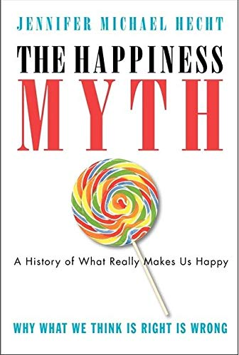 The Happiness Myth: The Historical Antidote to What Isn't Working Today: Why What We Think Is Right Is Wrong from HarperOne