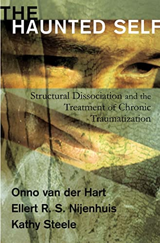 The Haunted Self: Structural Dissociation and the Treatment of Chronic Traumatization (Norton Series on Interpersonal Neurobiology) from W. W. Norton & Company
