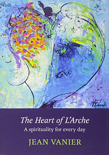 The Heart of L'Arche: A Spirituality for Every Day from SPCK Publishing