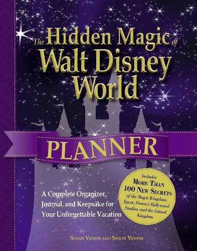 The Hidden Magic of Walt Disney World Planner: A Complete Organizer, Journal, and Keepsake for Your Unforgettable Vacation from Veness Susan