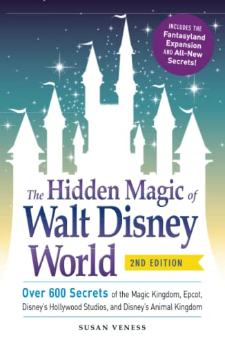 The Hidden Magic of Walt Disney World: Over 600 Secrets of the Magic Kingdom, Epcot, Disney's Hollywood Studios, and Disney's Animal Kingdom from Adams Media Corporation