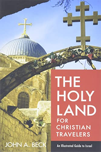 The Holy Land for Christian Travelers: An Illustrated Guide to Israel from Baker Academic, Div of Baker Publishing Group