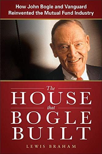 The House that Bogle Built: How John Bogle and Vanguard Reinvented the Mutual Fund Industry from McGraw-Hill Education