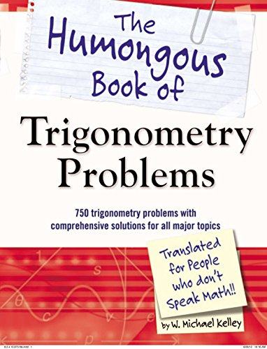 The Humongous Book of Trigonometry Problems: 750 Trigonometry Problems with Comprehensive Solutions for All Major Topics (Humongous Books) from Alpha Books