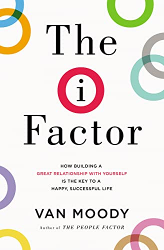 The I Factor: How Building a Great Relationship with Yourself Is the Key to a Happy, Successful Life from Thomas Nelson
