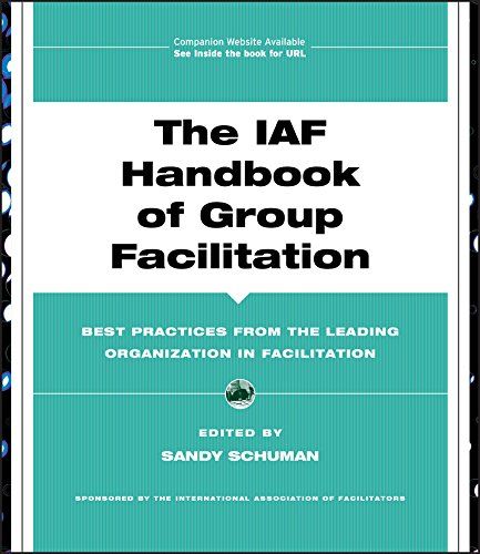 The IAF Handbook of Group Facilitation: Best Practices from the Leading Organization in Facilitation (J-B International Association of Facilitators) from Jossey-Bass