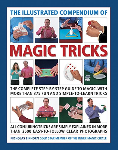 The Illustrated Compendium of Magic Tricks: The Complete Step-By-Step Guide to Magic, with More Than 375 Fun and Simple-To-Learn Tricks from Southwater Publishing