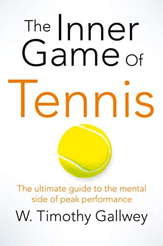 The Inner Game of Tennis: The ultimate guide to the mental side of peak performance from Pan Macmillan