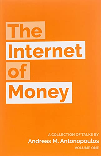 The Internet of Money: A collection of talks by Andreas M. Antonopoulos: Volume 1 from Antonopoulos Andreas M