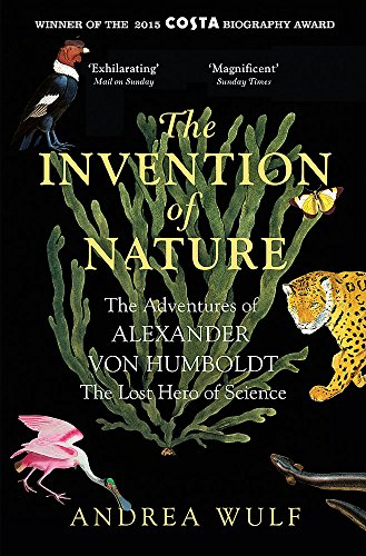 The Invention of Nature: The Adventures of Alexander von Humboldt, the Lost Hero of Science: Costa & Royal Society Prize Winner from John Murray Publishers Ltd