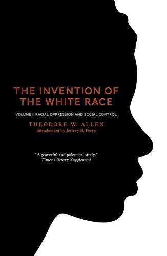 The Invention of the White Race Vol. 1: Racial Oppression and Social Control from Verso